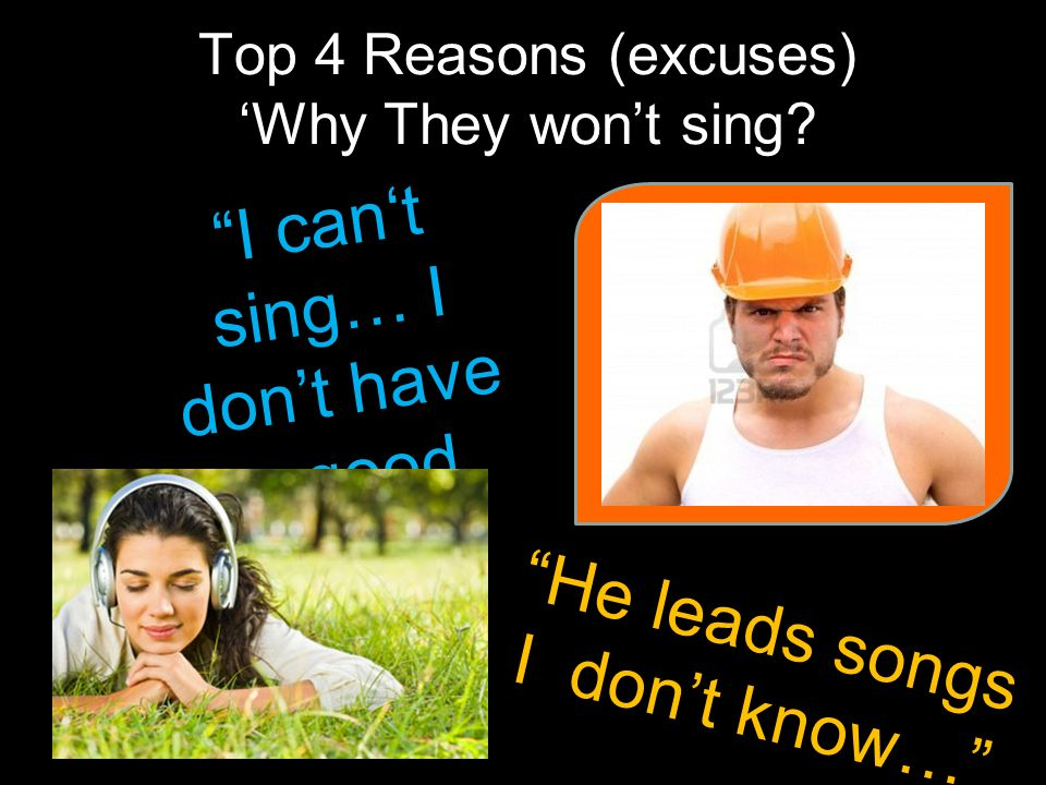 He leads songs I dont know… Top 4 Reasons (excuses) Why They wont sing.