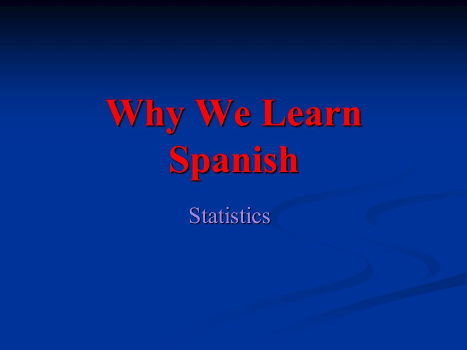 Why We Learn Spanish Statistics