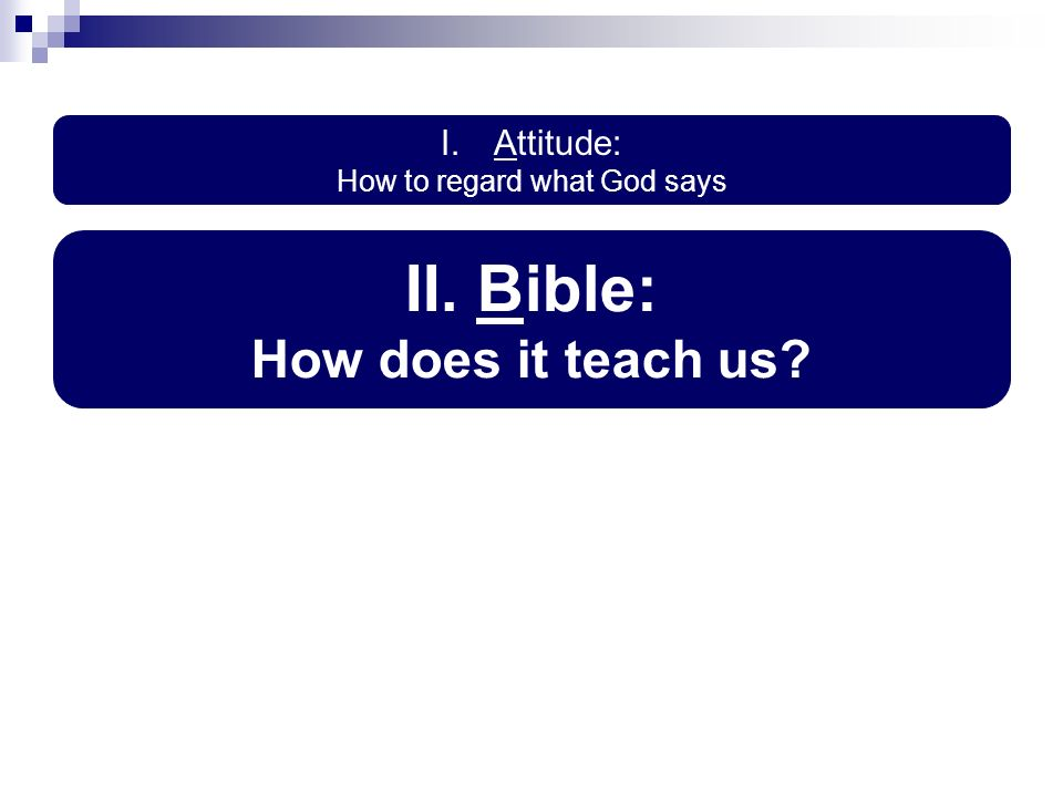 I.Attitude: How to regard what God says II. Bible: How does it teach us