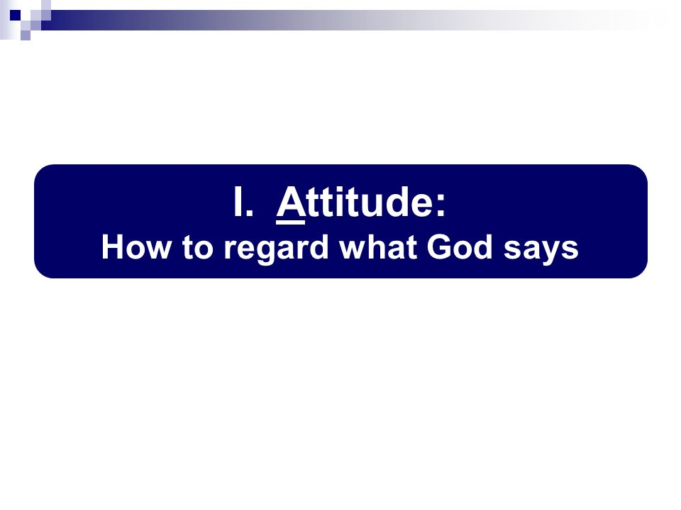 I. Attitude: How to regard what God says