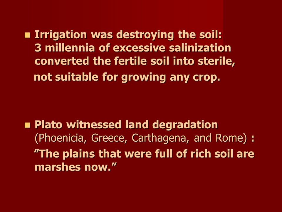 Irrigation was destroying the soil: 3 millennia of excessive salinization converted the fertile soil into sterile, Irrigation was destroying the soil: 3 millennia of excessive salinization converted the fertile soil into sterile, not suitable for growing any crop.