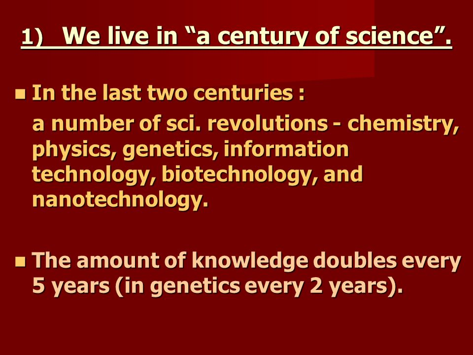 1) We live in a century of science.
