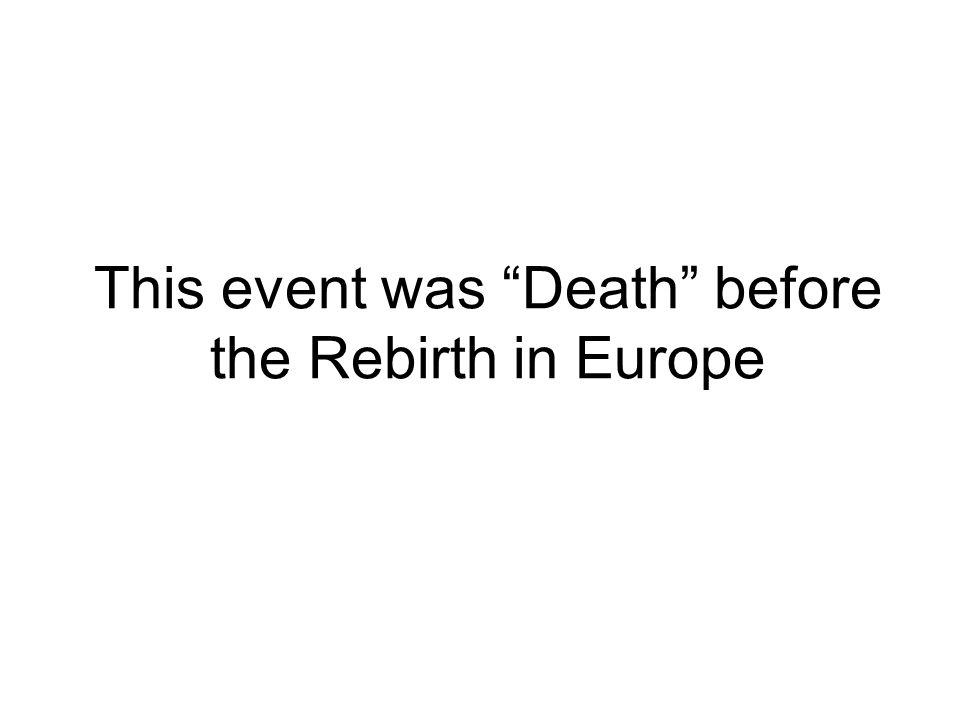 This event was Death before the Rebirth in Europe