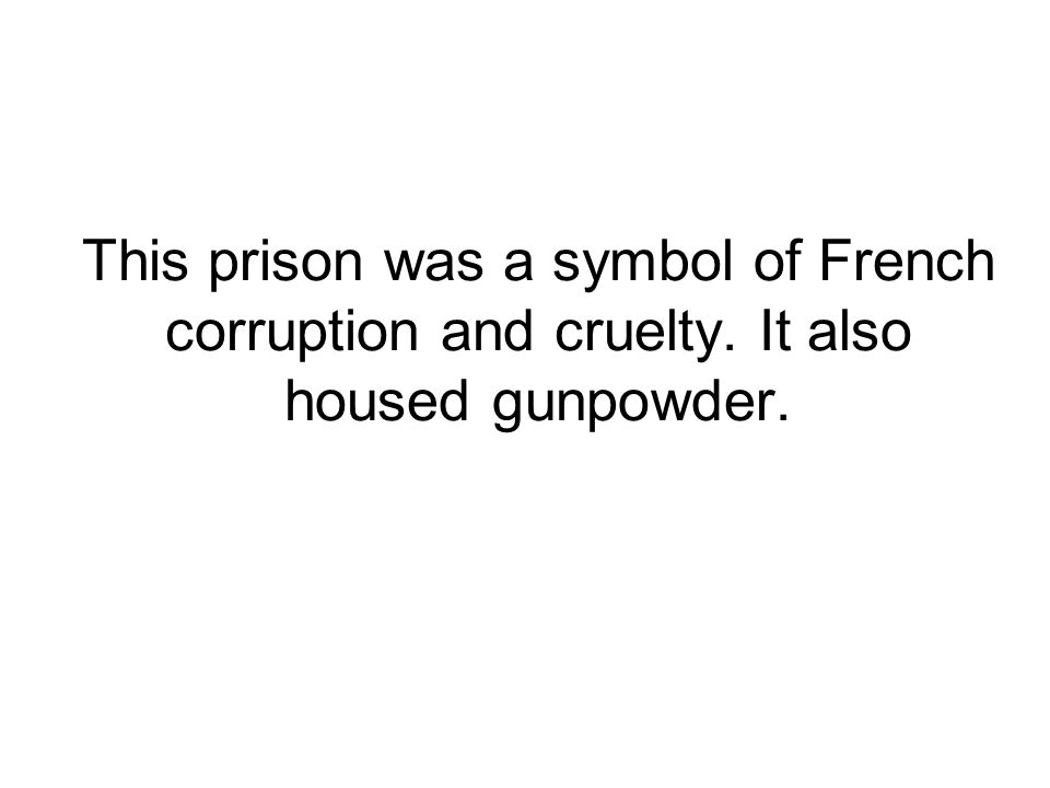 This prison was a symbol of French corruption and cruelty. It also housed gunpowder.