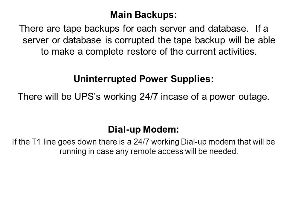 Main Backups: There are tape backups for each server and database.