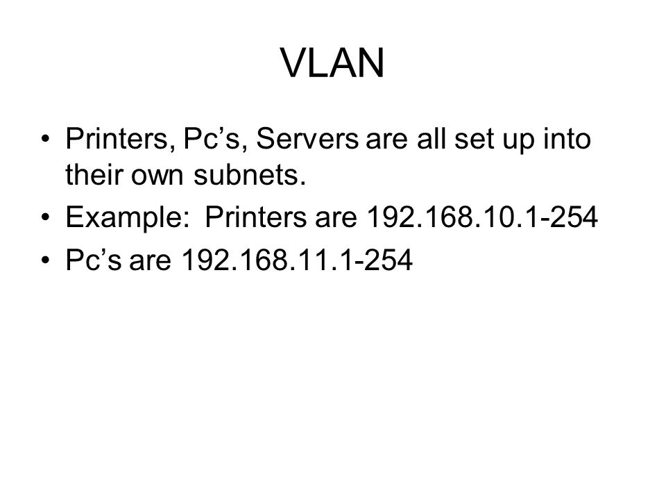 VLAN Printers, Pcs, Servers are all set up into their own subnets.