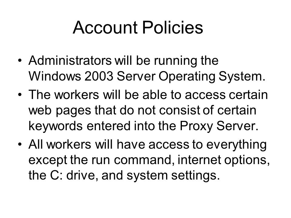 Account Policies Administrators will be running the Windows 2003 Server Operating System.