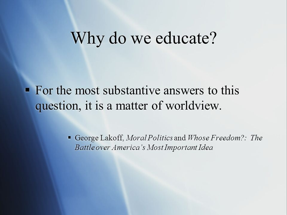 Educational Policy Fall, 2008 Why do we educate.