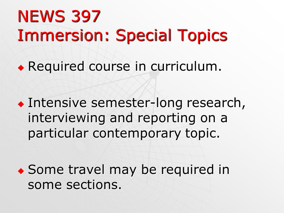 NEWS 397 Immersion: Special Topics Required course in curriculum.