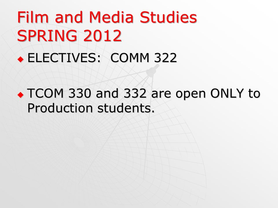 Film and Media Studies SPRING 2012 ELECTIVES: COMM 322 ELECTIVES: COMM 322 TCOM 330 and 332 are open ONLY to Production students.