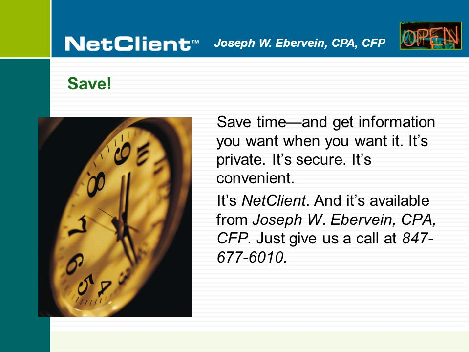 Joseph W. Ebervein, CPA, CFP Save. Save timeand get information you want when you want it.