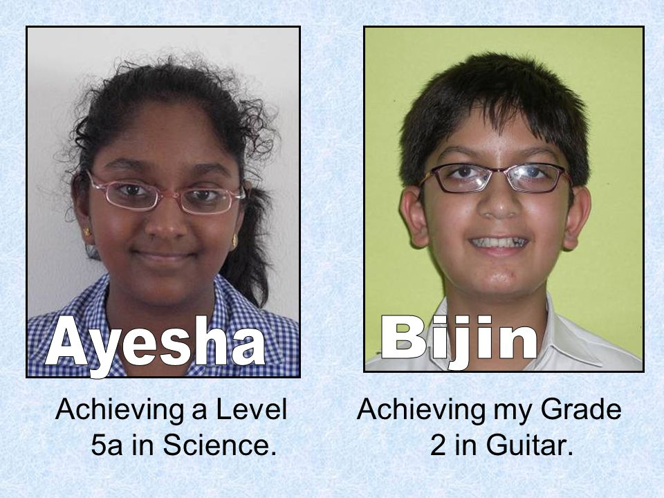 Achieving a Level 5a in Science. Achieving my Grade 2 in Guitar.