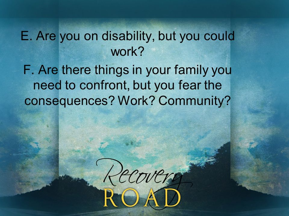 E. Are you on disability, but you could work. F.
