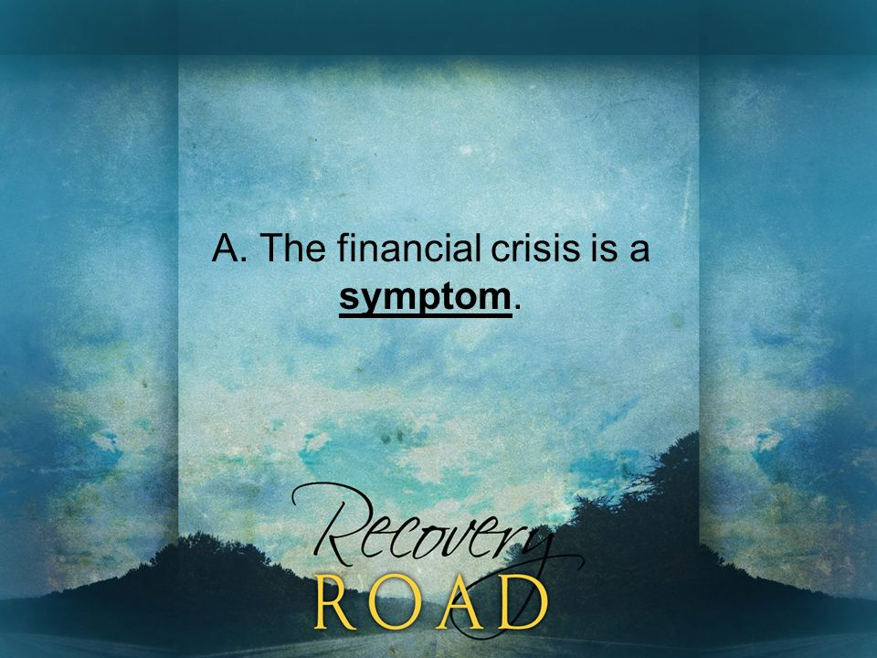A. The financial crisis is a symptom.