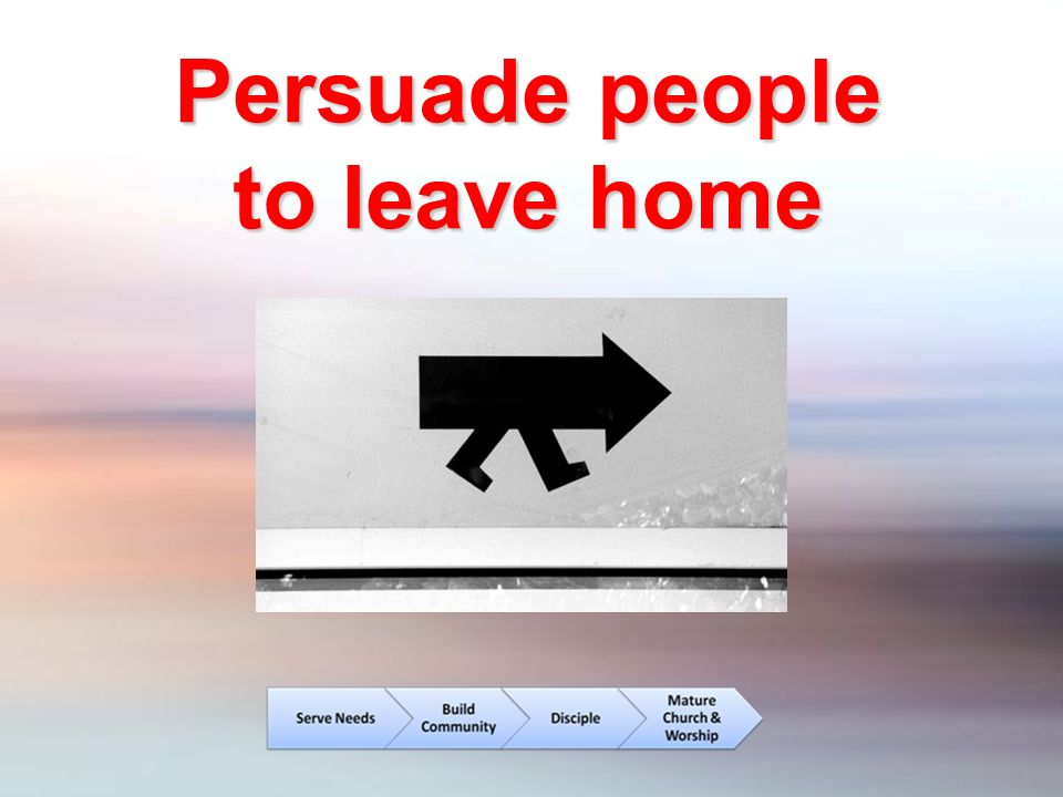 Persuade people to leave home