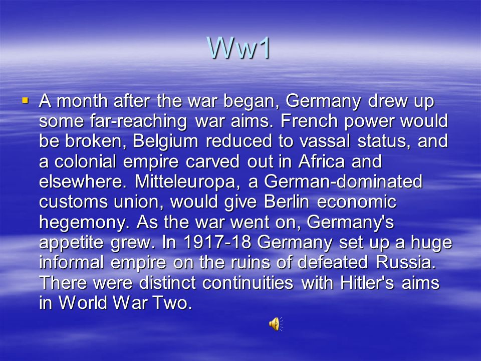 World war one In the summer of 1914 the Germans were prepared, at the very least, to run the risk of causing a large-scale war.