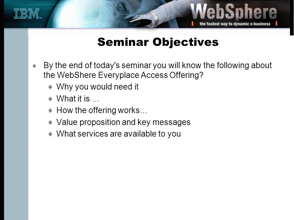 Seminar Objectives By the end of today s seminar you will know the following about the WebShere Everyplace Access Offering.