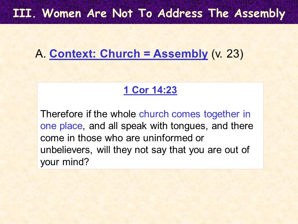III. Women Are Not To Address The Assembly A. Context: Church = Assembly (v.