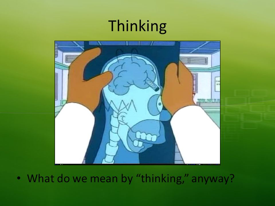 Thinking What do we mean by thinking, anyway