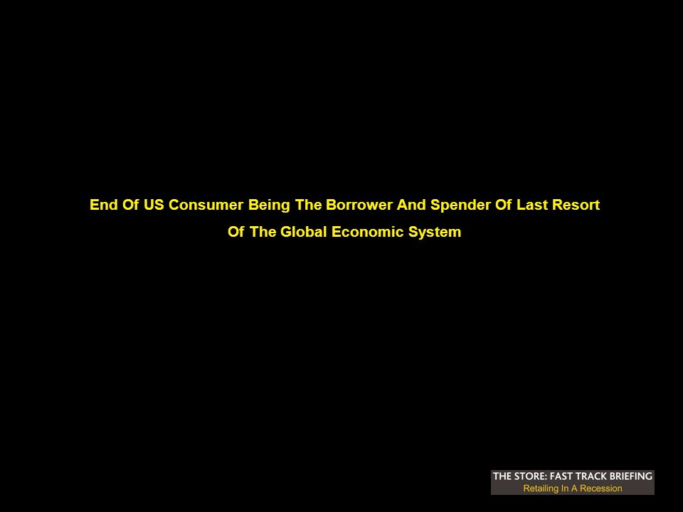 End Of US Consumer Being The Borrower And Spender Of Last Resort Of The Global Economic System
