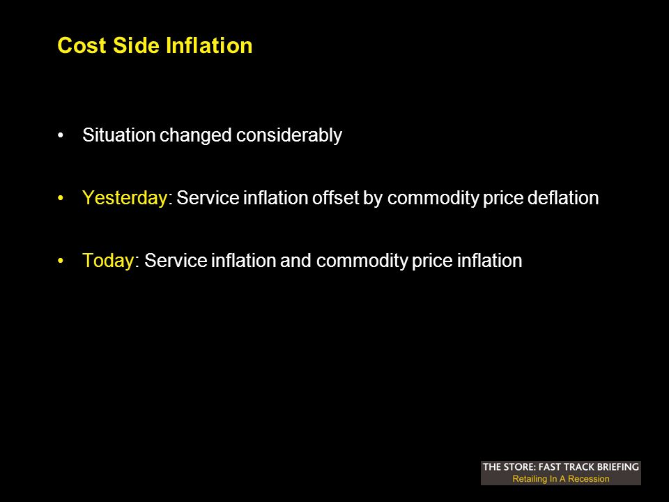 Cost Side Inflation Situation changed considerably Yesterday: Service inflation offset by commodity price deflation Today: Service inflation and commodity price inflation
