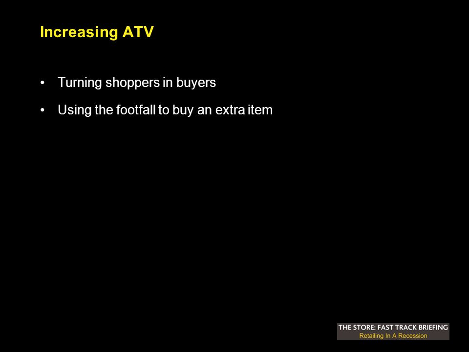 Increasing ATV Turning shoppers in buyers Using the footfall to buy an extra item