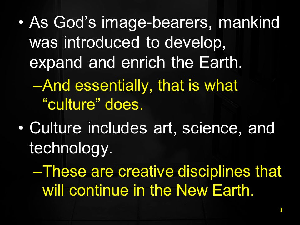 7 As Gods image-bearers, mankind was introduced to develop, expand and enrich the Earth.