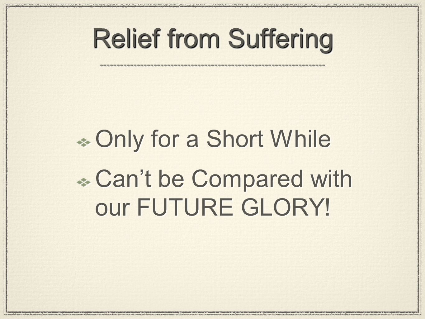 Relief from Suffering Only for a Short While Cant be Compared with our FUTURE GLORY.