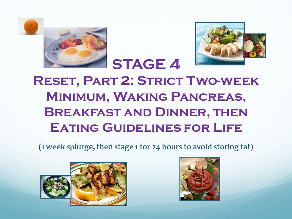 STAGE 4 Reset, Part 2: Strict Two-week Minimum, Waking Pancreas, Breakfast and Dinner, then Eating Guidelines for Life (1 week splurge, then stage 1 for 24 hours to avoid storing fat)