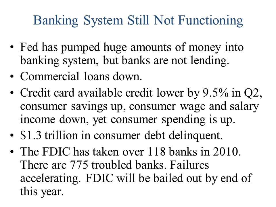 Banking System Still Not Functioning Fed has pumped huge amounts of money into banking system, but banks are not lending.