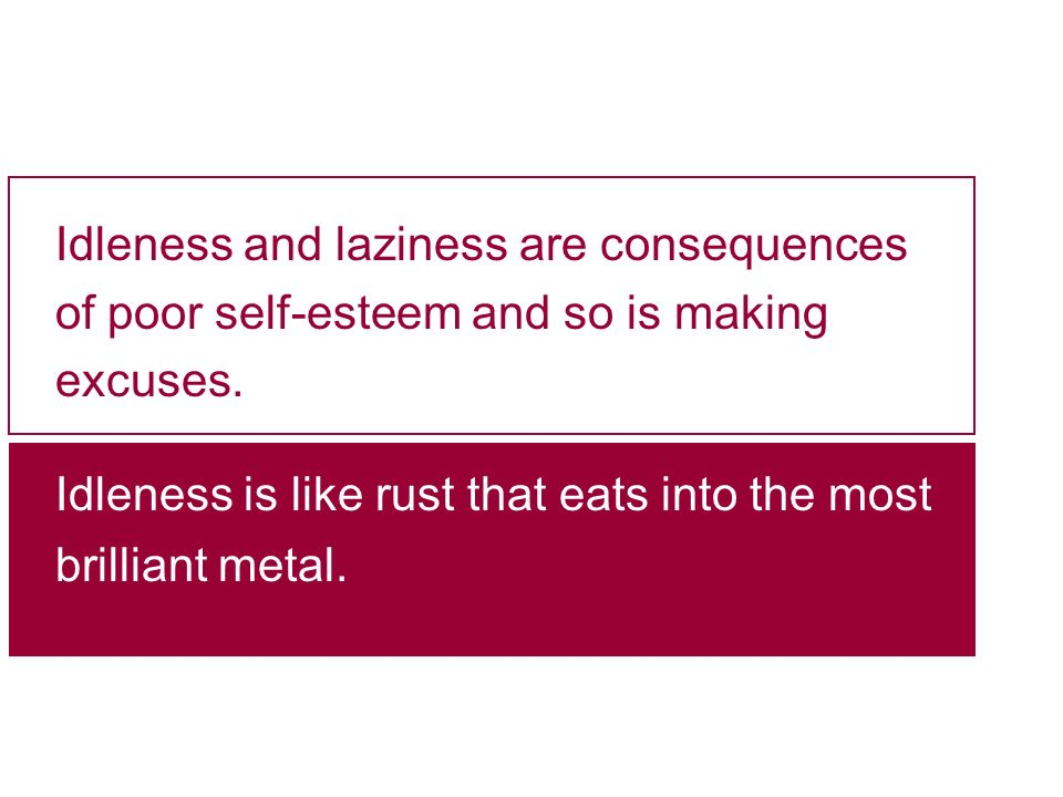 Idleness is like rust that eats into the most brilliant metal.