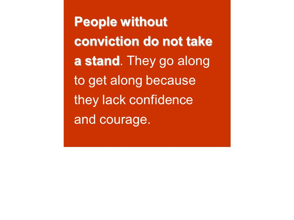 People without conviction do not take a stand People without conviction do not take a stand.