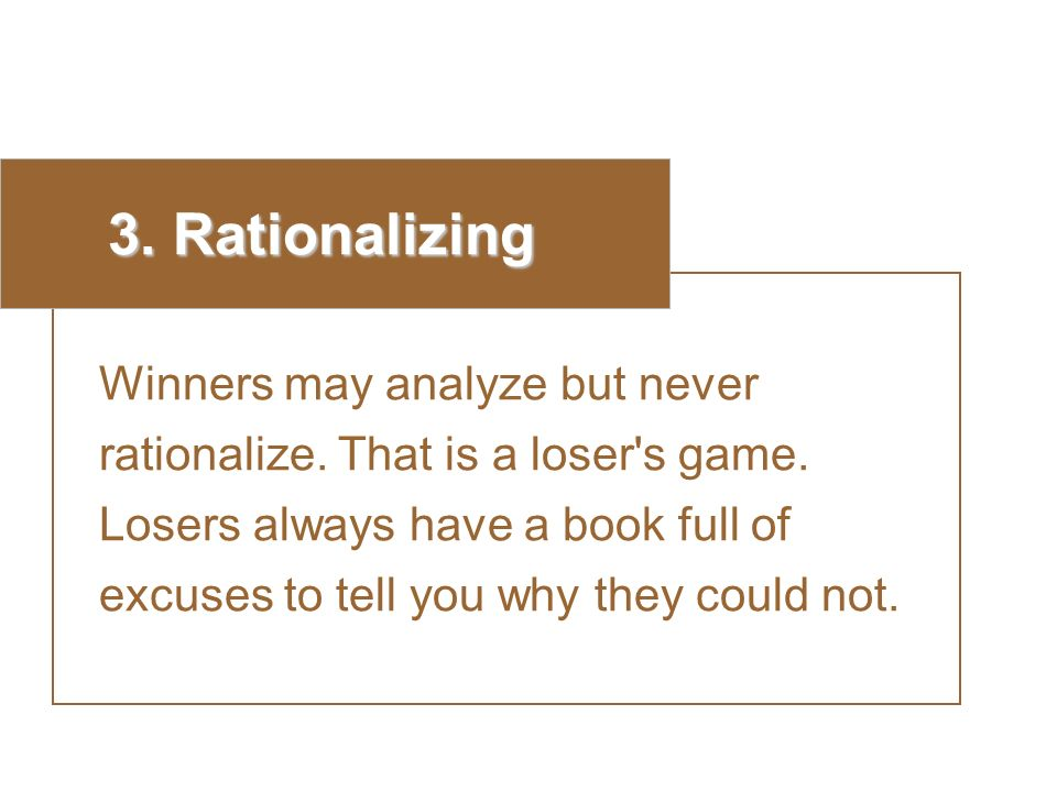 3. Rationalizing Winners may analyze but never rationalize.