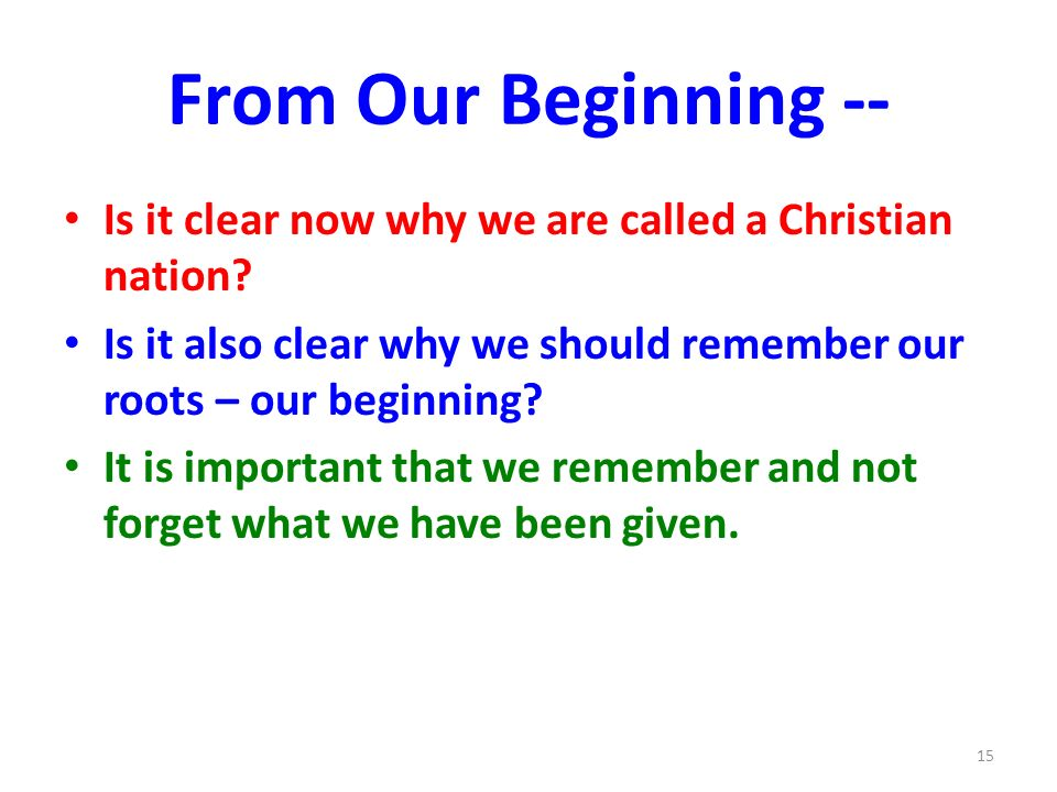 From Our Beginning -- Is it clear now why we are called a Christian nation.