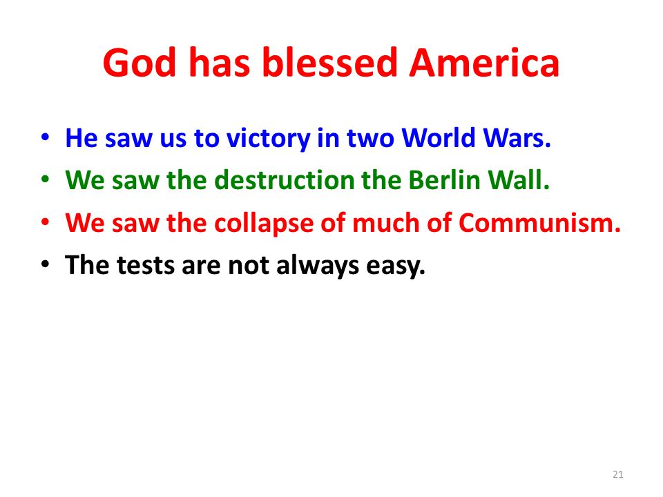 God has blessed America He saw us to victory in two World Wars.