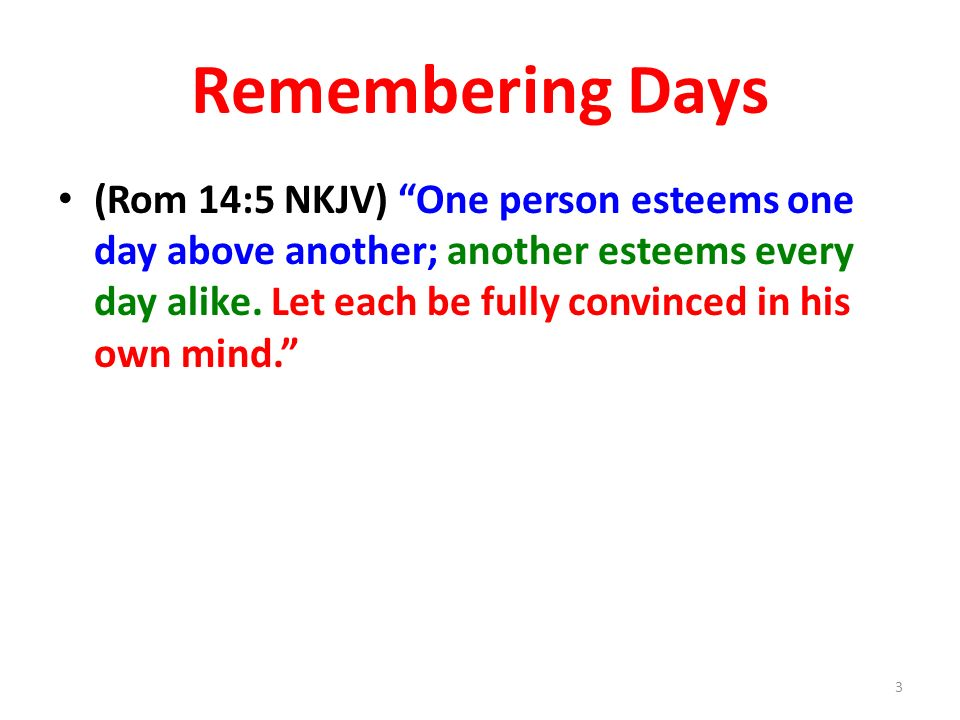 Remembering Days (Rom 14:5 NKJV) One person esteems one day above another; another esteems every day alike.