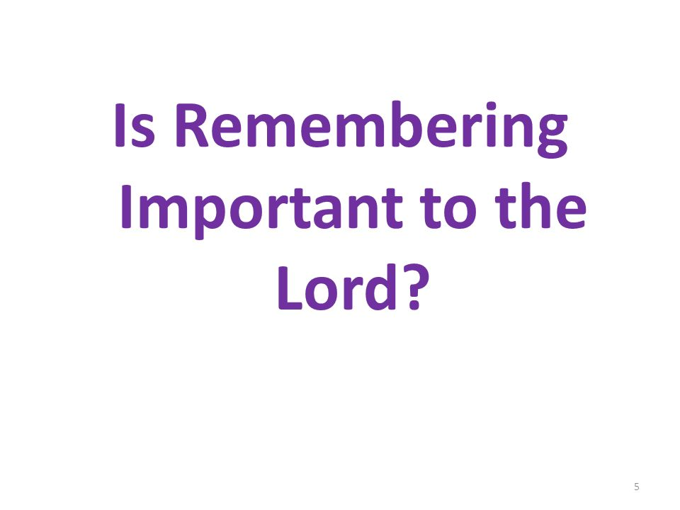 Is Remembering Important to the Lord 5