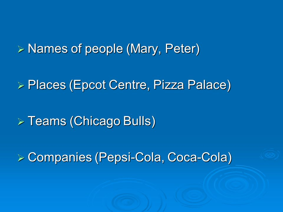 Names of people (Mary, Peter) Names of people (Mary, Peter) Places (Epcot Centre, Pizza Palace) Places (Epcot Centre, Pizza Palace) Teams (Chicago Bulls) Teams (Chicago Bulls) Companies (Pepsi-Cola, Coca-Cola) Companies (Pepsi-Cola, Coca-Cola)