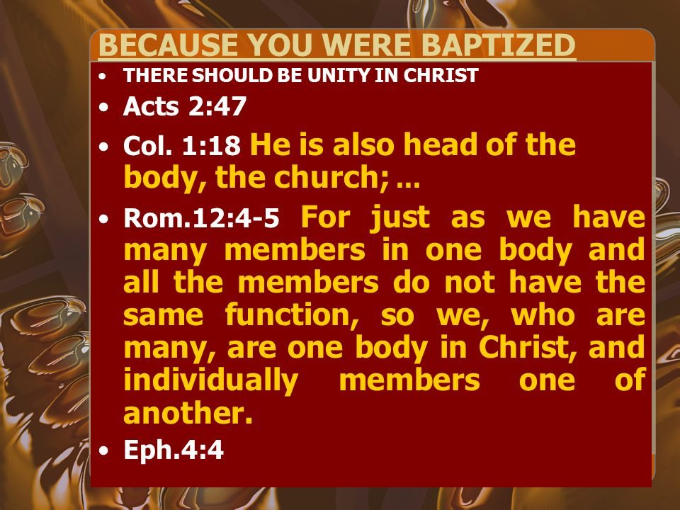 BECAUSE YOU WERE BAPTIZED THERE SHOULD BE UNITY IN CHRIST Acts 2:47 Col.