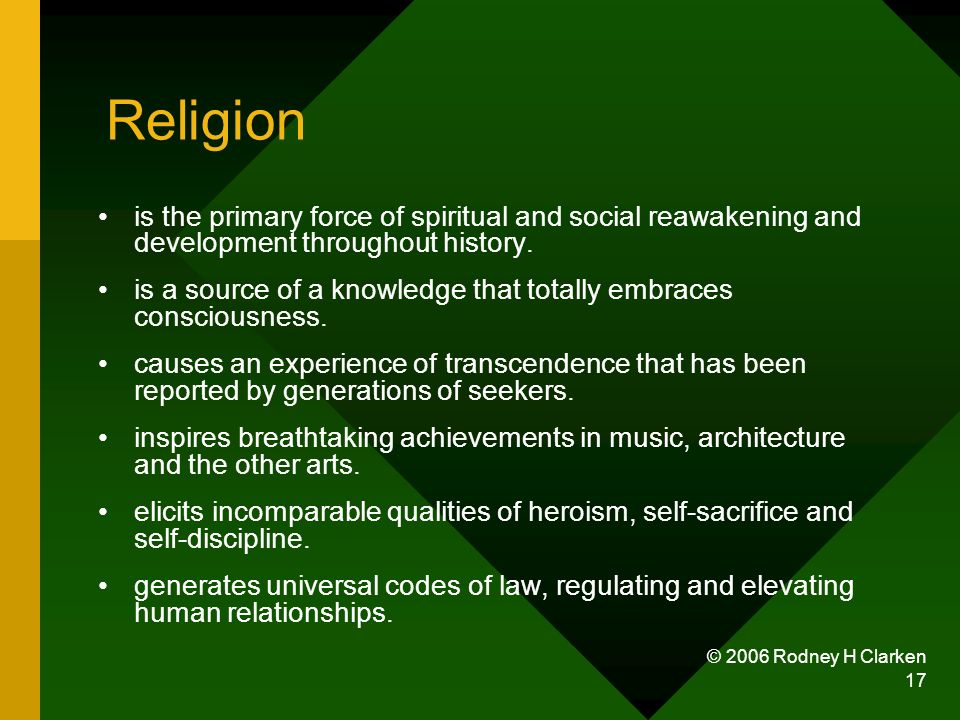 © 2006 Rodney H Clarken 17 Religion is the primary force of spiritual and social reawakening and development throughout history.