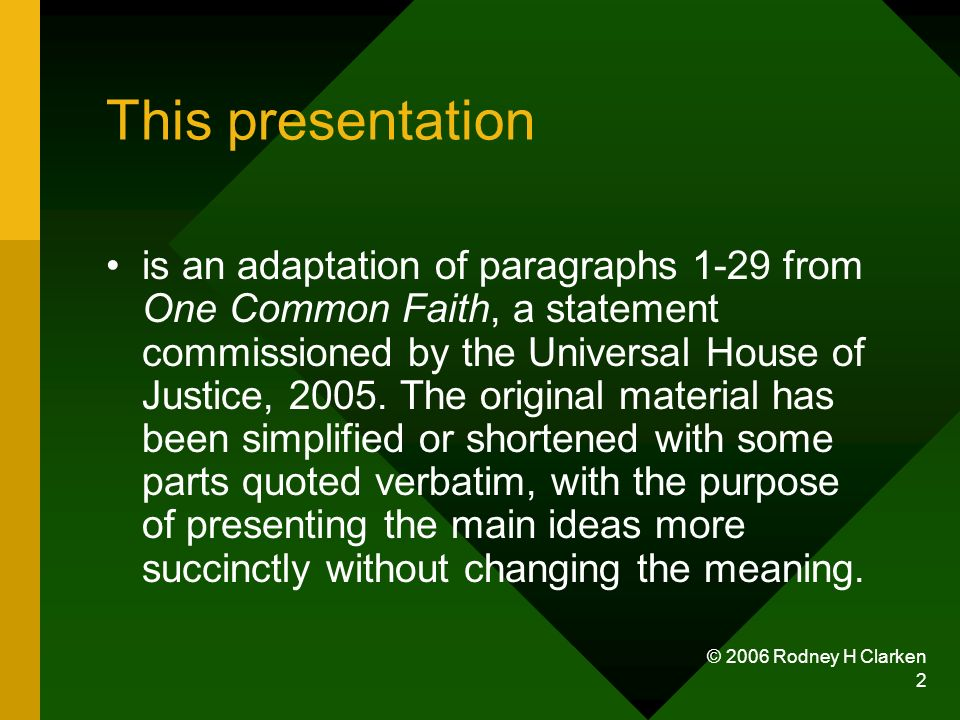 © 2006 Rodney H Clarken 2 This presentation is an adaptation of paragraphs 1-29 from One Common Faith, a statement commissioned by the Universal House of Justice, 2005.
