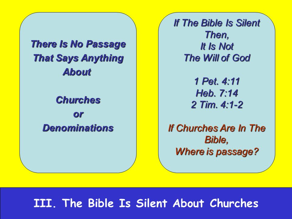 There Is No Passage That Says Anything AboutChurchesorDenominations If The Bible Is Silent Then, It Is Not The Will of God 1 Pet.