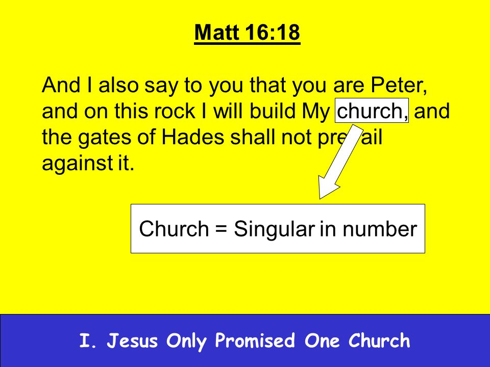 Matt 16:18 And I also say to you that you are Peter, and on this rock I will build My church, and the gates of Hades shall not prevail against it.