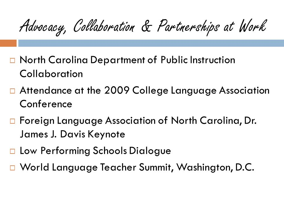 Advocacy, Collaboration & Partnerships at Work North Carolina Department of Public Instruction Collaboration Attendance at the 2009 College Language Association Conference Foreign Language Association of North Carolina, Dr.