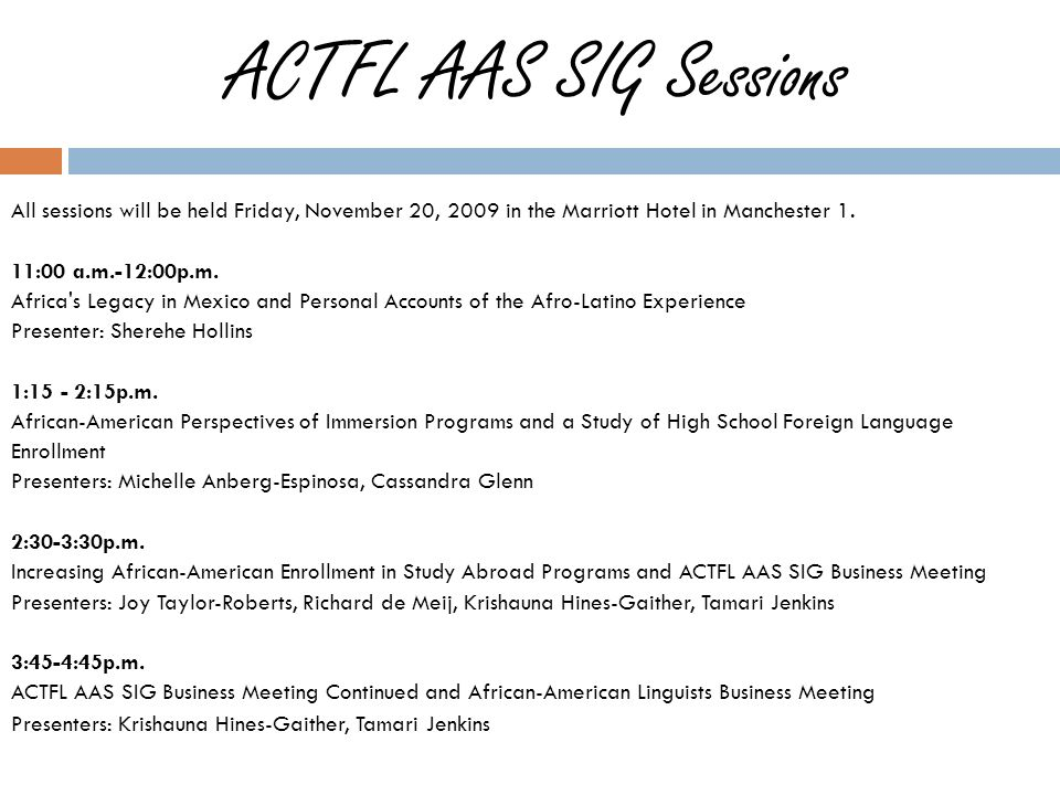 ACTFL AAS SIG Sessions All sessions will be held Friday, November 20, 2009 in the Marriott Hotel in Manchester 1.