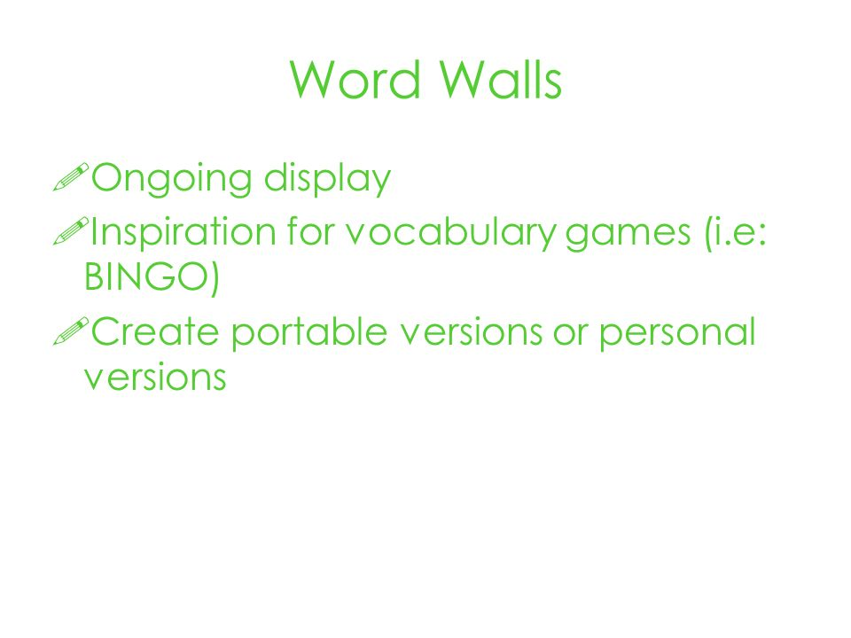 Word Walls Ongoing display Inspiration for vocabulary games (i.e: BINGO) Create portable versions or personal versions