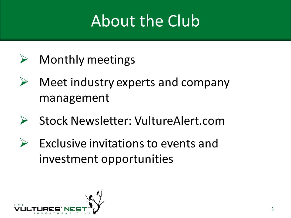 About the Club Monthly meetings Meet industry experts and company management Stock Newsletter: VultureAlert.com Exclusive invitations to events and investment opportunities 3
