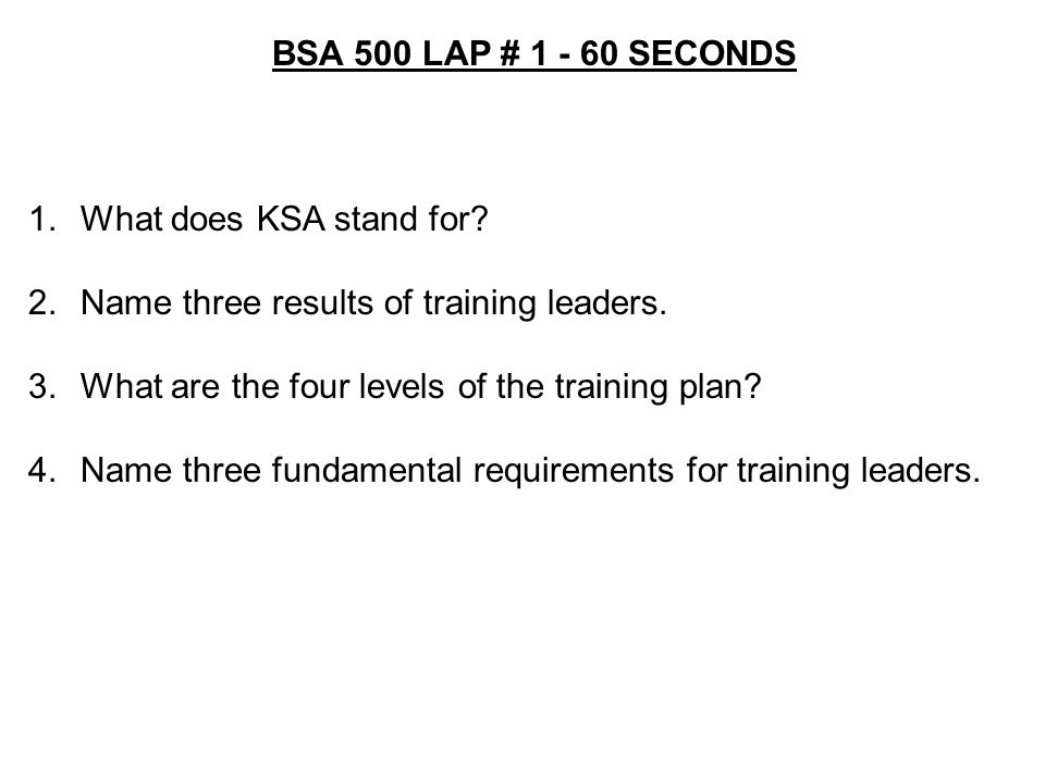 BSA 500 LAP # SECONDS 1.What does KSA stand for.