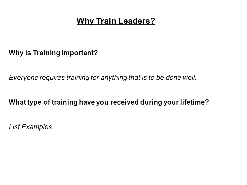 Why Train Leaders. Why is Training Important.