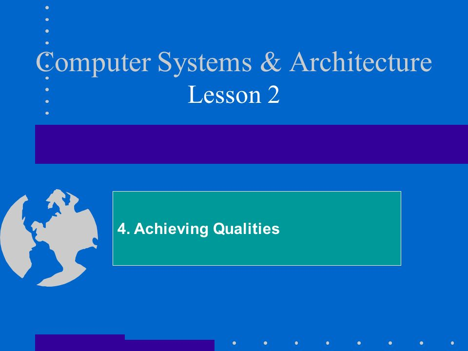 Computer Systems & Architecture Lesson 2 4. Achieving Qualities